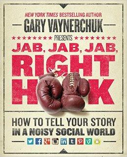 Jab, jab, jab, right hook - by Gary Vaynerchuck