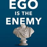 Ego is the Enemy - Ryan Holliday
